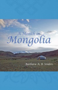 A Month in Mongolia. Available from Amazon.com in paperback and on Kindle.
